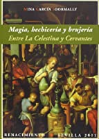 Magia, hechiceria y brujeria / Magic, Sorcery and Witchcraft: Entre la Celestina y Cervantes / Between La Celestina and Cervantes (Renacimiento / Renaissance)