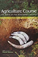 Agriculture Course: The Birth of the Biodynamic Method (Classic Translation)