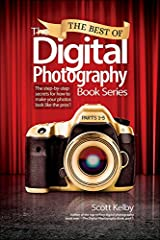 Best of The Digital Photography Book Series, The: The step-by-step secrets for how to make your photos look like the pros'! Kindle Edition