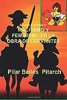 Machismo Y Feminismo en la Obra de Cervantes: Estudio comparativo entre los temas de la obra de Cervantes y una novela actual