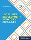 Local Web Development With DDEV Explained: Your Step-by-Step Guide to Local Web Development With DDEV (The Explained Series) (English Edition)