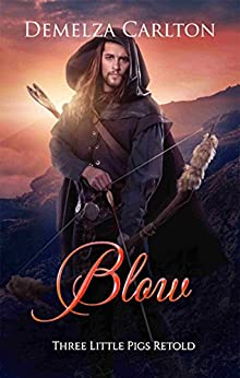 Blow: Three Little Pigs Retold (Romance a Medieval Fairytale series Book 9) by [Carlton, Demelza]
