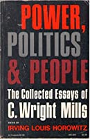 Power, Politics and People the Collected Essays of C. Wright Mills (Galaxy Books)
