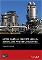 Stress in ASME Pressure Vessels, Boilers, and Nuclear Components (Wiley-ASME Press Series)