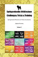 Springerdoodle 20 Milestone Challenges: Tricks & Training Springerdoodle Milestones for Tricks, Socialization, Agility & Training Volume 1