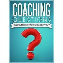 COACHING :Coaching Questions Powerful Coaching Questions To Kickstart Personal Growth And Succes Now ! - Life Coaching,Life Coach, Success Principles,Success Habits-