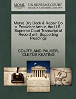 Morse Dry Dock & Repair Co V. President Arthur, the U.S. Supreme Court Transcript of Record with Supporting Pleadings