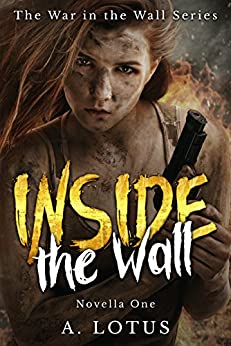 INSIDE the Wall (The War in the Wall Series Book 1) by [Lotus, A.]