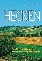 Hecken: Geschichte und Oekologie; Anlage, Erhaltung und Nutzung