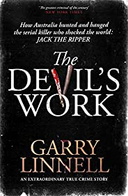 The Devil's Work: Australia's Jack the Ripper and the serial murders that shocked th