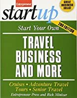 Start Your Own Travel Business: Cruises, Adventure Travel, Tours, Senior Travel (StartUp Series)