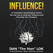 Influence: 47 Forbidden Psychological Tactics You Can Use to Motivate, Influence and Persuade Your Prospect
