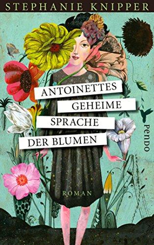 Antoinettes geheime Sprache der Blumen: Roman (German Edition)