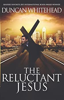 [Whitehead, Duncan]のThe Reluctant Jesus: An Apocalyptic Laugh Out Loud Dark Comedy (English Edition)