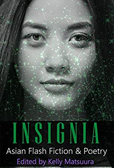 Insignia: Asian Flash Fiction & Poetry (The Insignia Series Book 7) by [Matsuura, Kelly, Goveas, Anita, Hemmell, Russell, Dunn, Dave, Birch, Rebecca, Daley, Ray, Noser, Layne, Hogan, Liam, Shors, Luke, Lee, Mary Soon]