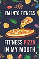 "I'm Into Fitness, FIT'NESS Pizza In My Mouth: Blank Lined Diary / Notebook / Journal - Creative, Humor, Funny Quotes - Gifts For Men, Women, Teens, Kids Friends 6x9"" 120 Pages (I'm Into Fitness Notebook)"