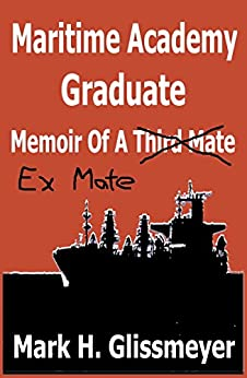 Maritime Academy Graduate: Memoir Of A Third Mate by [Glissmeyer, Mark H.]