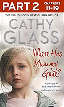Where Has Mummy Gone?: Part 2 of 3: A young girl and a mother who no longer knows her by [Glass, Cathy]
