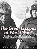 The Great Escapes of World War II: The History of the Most Legendary Escape Attempts by Prisoners of War (English Edition)