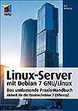 Linux-Server mit Debian 7 GNU/Linux: Das umfassende Praxis-Handbuch; Aktuell fuer die Version Debian 7 (Wheezy)