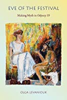 Eve of the Festival: Making Myth in <i>Odyssey</i> 19 (Hellenic Studies Series)