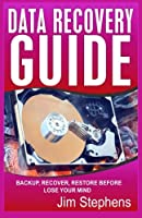 Data Recovery Guide: Backup, Recover, Restore Before You Lose Your Mind