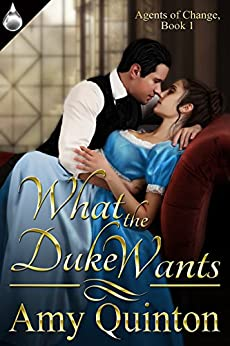 What the Duke Wants (Agents of Change Book 1) by [Quinton, Amy]