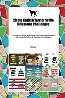 20 Old English Terrier Selfie Milestone Challenges: Old English Terrier Milestones for Memorable Moments, Socialization, Indoor & Outdoor Fun, Training Book 1