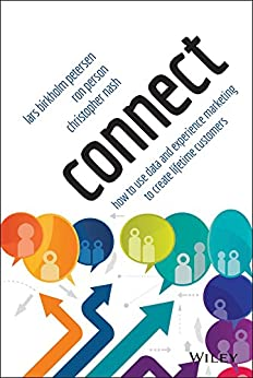[Petersen, Lars Birkholm, Person, Ron, Nash, Christopher]のConnect: How to Use Data and Experience Marketing to Create Lifetime Customers (English Edition)