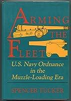 Arming the Fleet: U.S. Navy Ordnance in the Muzzle-Loading Era
