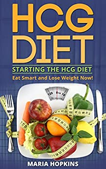 Starting The HCG DIET (2 in 1): Eat Smart and Lose Weight Now! (Forever Fat Loss - The Low Carb Myth - HCG Diet Weight Loss Guide Book) by [Hopkins, Maria]