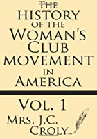 The History of the Woman's Club Movement in America (Volume 1)