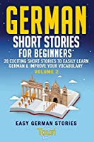 German Short Stories for Beginners: 20 Exciting Short Stories to Easily Learn German & Improve Your Vocabulary (Easy German Stories)
