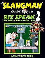 The Slangman Guide to Biz Speak: Slang, Idioms & Jargon Used in Business English (Slangman Guides)