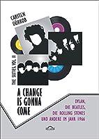 A Change Is Gonna Come: Dylan, die Beatles, die Rolling Stones und andere im Jahr 1966: The Sixties, vol. 2