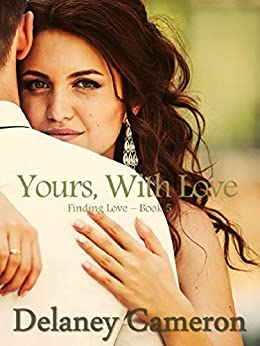 Yours, With Love (Finding Love Book 5) by [Cameron, Delaney]