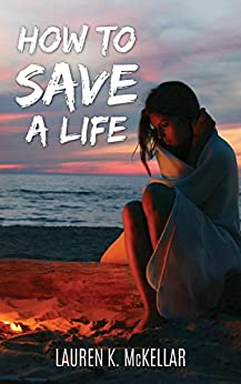 How To Save A Life (Emerald Cove Book 1) by [McKellar, Lauren K.]