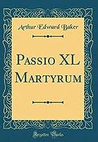 Passio XL Martyrum (Classic Reprint)