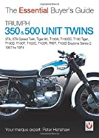 Triumph 350 & 500 Unit Twins 1957 to 1974: 3TA, 5TA Speed Twin, Tiger 90, T100A, T100SS, T100 Tiger, T100S, T100T, T100C, T100R, TR5T, T100D Daytona Series 2 (Essential Buyer's Guide)