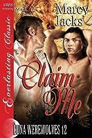 Claim Me: Siren Publishing Everlasting Classic Manlove (Luna Werewolves)