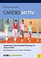 Cardio-Aktiv: Praeventives Herz-Kreislauf-Training fuer Jung und Alt