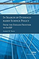 In Search of Evidence-Based Science Policy: From the Endless Frontier to Scisip (Annals of Science and Technology Policy)