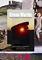 Stone Worlds: Narrative and Reflexivity in Landscape Archaeology (Publications of the Institute of Archaeology, University College London)