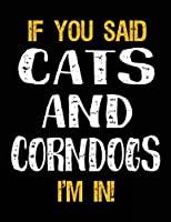 If You Said Cats And Corndogs I'm In: Unlined Blank Sketch Book