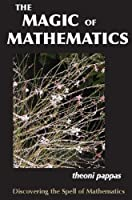 The Magic of Mathematics: Discovering the Spell of Mathematics