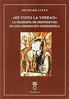 He visto la verdad : la filosofía de Dostoievski en una exposición sistemática