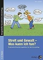 Streit und Gewalt - Was kann ich tun?: Praktische Orientierungshilfen fuer den Schulalltag (1. bis 4. Klasse)