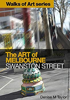 The Art of Melbourne: Swanston Street (Walks of Art Book 1) by [Taylor, Denise M]