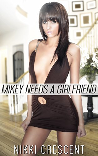 MIKEY NEEDS A GIRLFRIEND (Crossdressing, Reluctant Feminization, First Time) (English Edition)