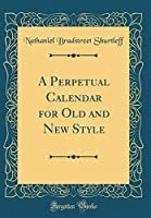 A Perpetual Calendar for Old and New Style (Classic Reprint)